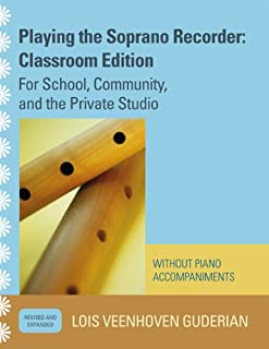 Playing the Soprano Recorder: For School, Community, and the Private Studio (Without Piano Accompaniments)