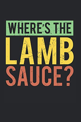 Where's The Lamb Sauce Lamb Chop: College Ruled Lined Lamb Notebook for Farmers or Lamb Lovers (or Gift for Believers or Meat Lovers)
