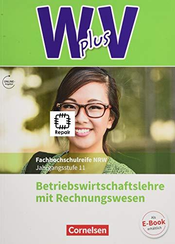 Wirtschaft für Fachoberschulen und Höhere Berufsfachschulen - W plus V - Berufsfachschule (FHR) Nordrhein-Westfalen Neubearbeitung - Band 1: 11. Jahrgangsstufe: BWL mit Rechnungswesen - Schülerbuch