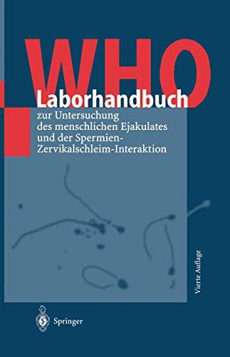 WHO-Laborhandbuch: zur Untersuchung des menschlichen Ejakulates und der Spermien-Zervikalschleim-Interaktion