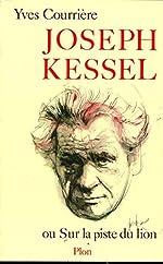 Joseph Kessel ou Sur la piste du lion d'Yves COURRIERE