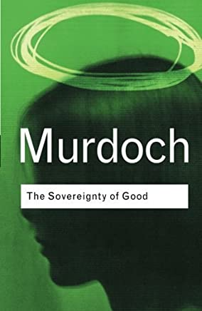 The Sovereignty of Good by Iris Murdoch(2001-05-25)