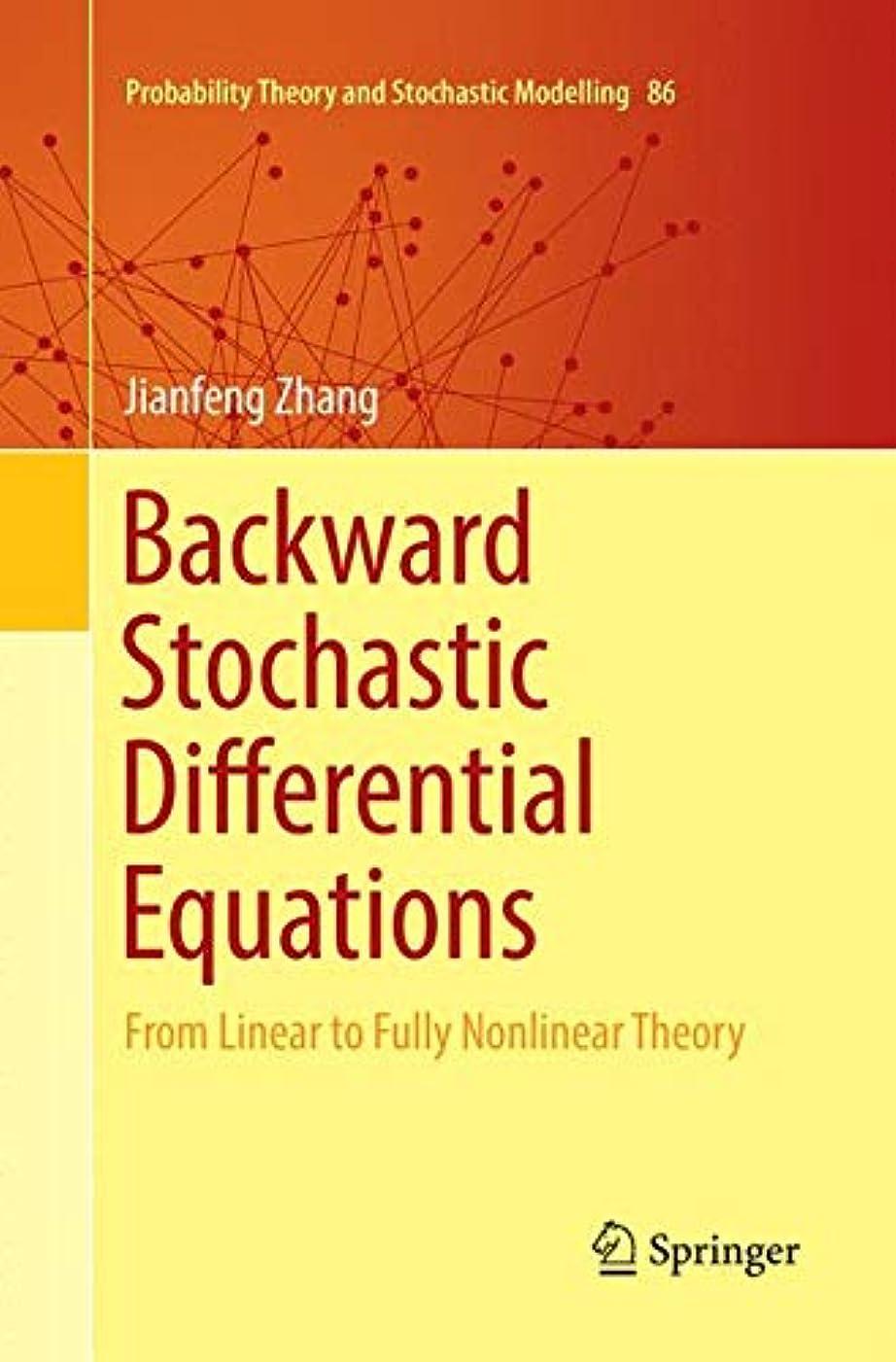 柔らかい足一致水分Backward Stochastic Differential Equations: From Linear to Fully Nonlinear Theory (Probability Theory and Stochastic Modelling)