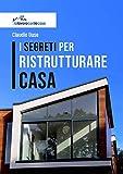 i segreti per ristrutturare casa