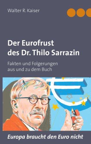 Der Eurofrust des Dr. Thilo Sarrazin: Fakten und Folgerungen aus und zu dem Buch
