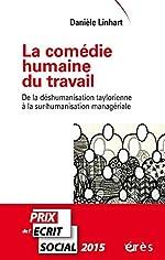 La comédie humaine du travail - De la déshumanisation taylorienne à la sur-humanisation managériale de Danièle Linhart