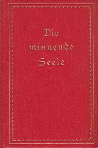 Die minnende Seele Mittelalterliche Dichtungen insbesondere aus dem Kreis der deutschen Mystik