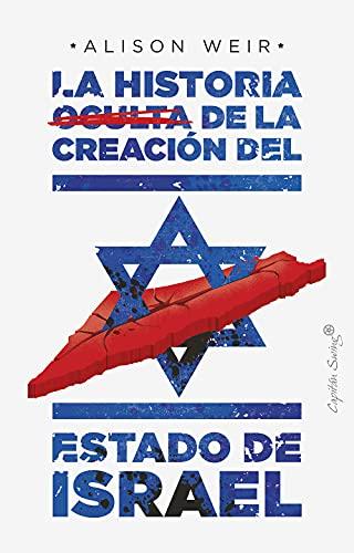 La historia oculta de la creación del estado de Israel (Ensayo) (Spanish Edition)