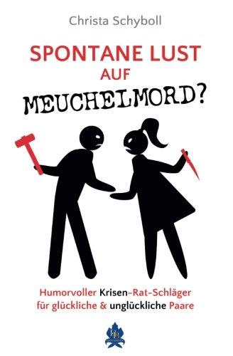 Spontane Lust auf Meuchelmord: Ein humorvoller Krisen-Rat-Schläger für glückliche und unglückliche Paare