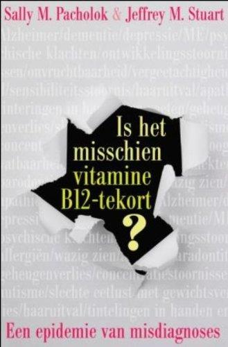 Is het misschien vitamine B12 tekort?: een epidemie van verkeerde diagnoses