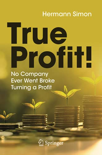 True Profit!: No Company Ever Went Broke Turning a Profit