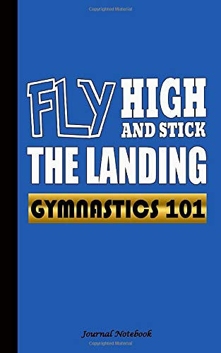Gymnastics 101 Fly High and Stick the Landing Journal Notebook: Travel Writing DIY Diary Planner Note Book - Softcover, 100 Lined Pages + 8 Blank (54 ... BLUE (Gymnast Training Gifts Vol 2, Band 2)