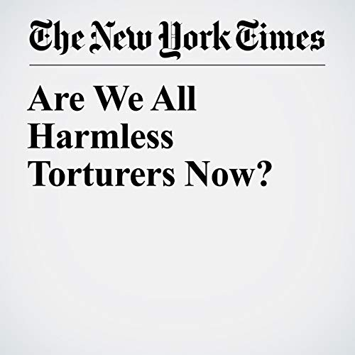 Are We All Harmless Torturers Now? copertina