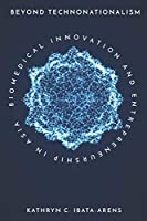 Beyond Technonationalism: Biomedical Innovation and Entrepreneurship in Asia (Innovation and Technology in the World Economy)