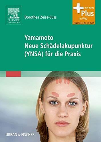 Yamamoto Neue Schädelakupunktur (YNSA) für die Praxis: mit Zugang zum Elsevier-Portal