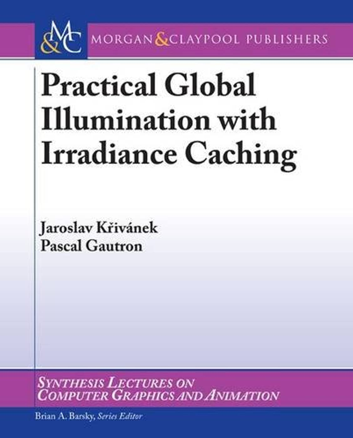 レオナルドダインスタンスマンモスPractical Global Illumination with Irradiance Caching (Synthesis Lectures in Computer Graphics and Animation)