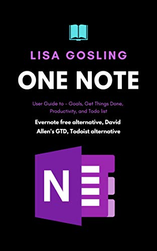 OneNote User Guide: Achieve Goals, Get Things Done Fast, Boost Productivity, and smash your Todo list (English Edition)