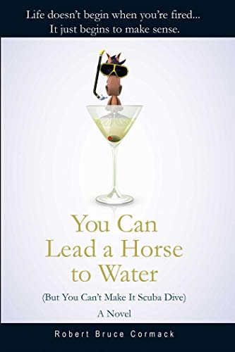 You Can Lead a Horse to Water (But You Can't Make It Scuba Dive): A Novel (English Edition)