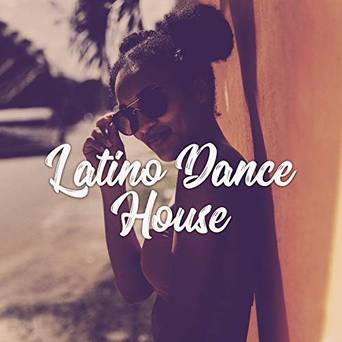 Latino Dance House: Fiesta Caliente, Electro Brazil Hits