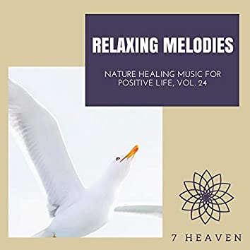 Relaxing Melodies - Nature Healing Music For Positive Life, Vol. 24