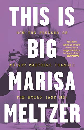 This Is Big: How the Founder of Weight Watchers Changed the World -- and Me