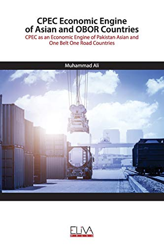 CPEC Economic Engine of Asian and OBOR Countries: CPEC as an Economic Engine of Pakistan Asian and One Belt One Road Countries