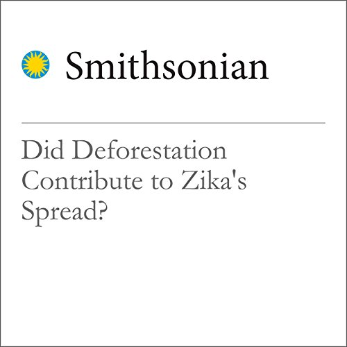 Did Deforestation Contribute to Zika's Spread? audiobook cover art