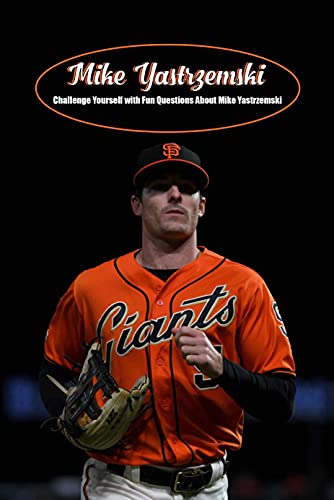 Mike Yastrzemski: Challenge Yourself with Fun Questions About Mike Yastrzemski: Test Your Knowledge About Mike Yastrzemski If You're Fan of MLB (English Edition)