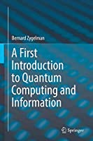 A First Introduction to Quantum Computing and Information