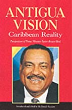Antigua Vision: Caribbean Reality: Perspectives of Prime Minister Lester Bryant Bird