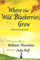 Where the Wild Blueberries Grow: Reflections of the Heart