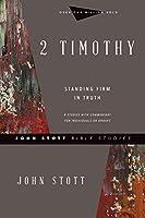 2 Timothy: Standing Firm in Truth (John Stott Bible Studies)