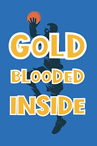 Golden Blooded Inside: Funny Gag Notebook Novelty Gift for Golden State Warriors Basketball Team Lovers ~ Blank Lined Journal to Jot Down Ideas (6 x 9 Inches, 100 pages)