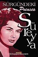 Süreyya - Sürgündeki Prenses; Iran Sarayindan Gercek Bir Ask Hikayesi
