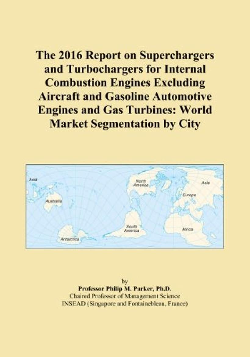 投資閉じるスリムThe 2016 Report on Superchargers and Turbochargers for Internal Combustion Engines Excluding Aircraft and Gasoline Automotive Engines and Gas Turbines: World Market Segmentation by City