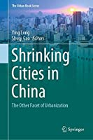 Shrinking Cities in China: The Other Facet of Urbanization (The Urban Book Series)