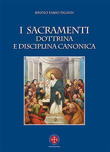 I sacramenti. Dottrina e disciplina canonica. Nuova ediz.