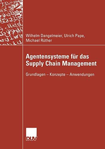Agentensysteme für das Supply Chain Management: Grundlagen ― Konzepte ― Anwendungen (Wirtschaftsinformatik)