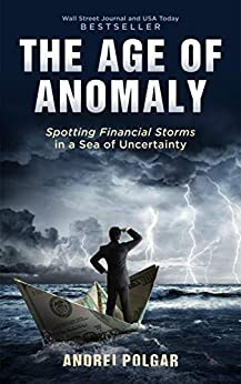 The Age of Anomaly: Spotting Financial Storms in a Sea of Uncertainty by [Andrei Polgar]
