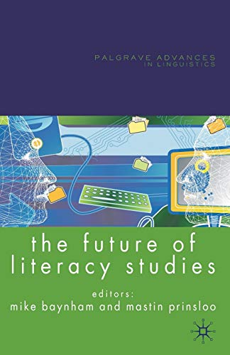 Compare Textbook Prices for The Future of Literacy Studies Palgrave Advances in Language and Linguistics 2009 Edition ISBN 9780230553712 by Baynham, M.,Prinsloo, M.