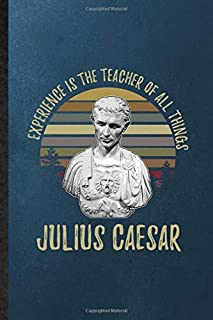 Experience is the teacher of all things Julius Caesar: Notebook For Julius Caesar. Funny Ruled Journal For Historical Empe...