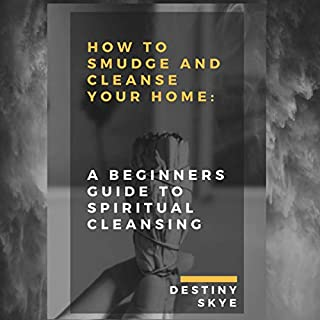 How to Smudge & Cleanse Your Home: A Beginners Guide to Spiritual Cleansing cover art