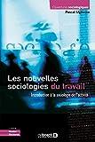Nouvelles Sociologies du Travail (les) Introduction à la sociologie de l'activité