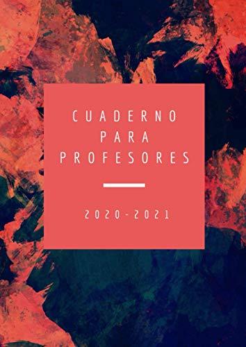 Cuaderno Para Profesores 2020 2021: Agenda para profesores y maestras, planificador del maestro, listas para evaluacion y asistencia, fecha importante, 120 páginas