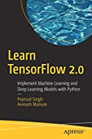 Learn TensorFlow 2.0: Implement Machine Learning and Deep Learning Models with Python