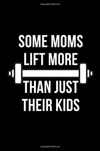 Some Moms Lift More Than Just Their Kids: Fitness & Diet Daily Fitness Sheets Gym Physical Activity Training Diary Journal, Bodybuilding Exercise Notebook