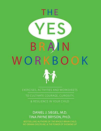 The Yes Brain Workbook: Exercises, Activities and Worksheets to Cultivate Courage, Curiosity & Resil