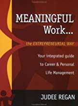 Meaningful Work... the Entrepreneurial Way: Your Integrated Guide to Career and Personal Life Management
