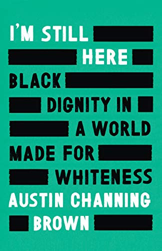 I'm Still Here: Black Dignity in a World Made for Whiteness ...