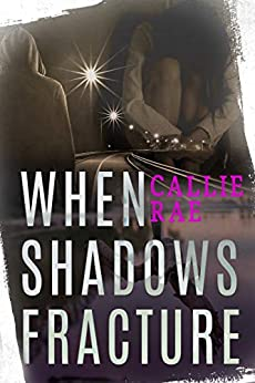 When Shadows Fracture (Cherry Creek Book 2) by [Callie Rae]